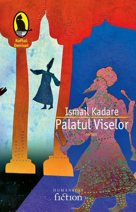 Palatul viselor de Ismail Kadare