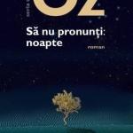 Amos Oz – Să nu pronunţi: noapte