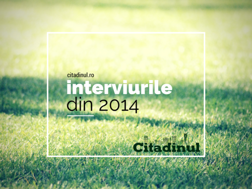 citadinul-interviuri 2014