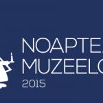 Noaptea Muzeelor 2015. Tu ce planuri ai?