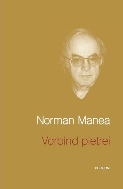 Norman Manea – Vorbind pietrei – ediţie de colecţie