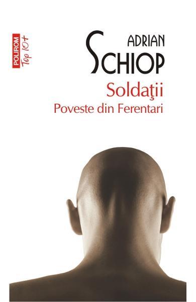Adrian Schiop – Soldaţii. Poveste din Ferentari